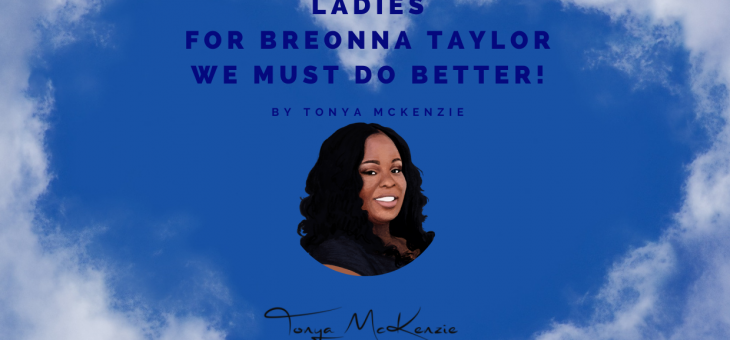 Ladies, For Breonna Taylor We Must Do Better!